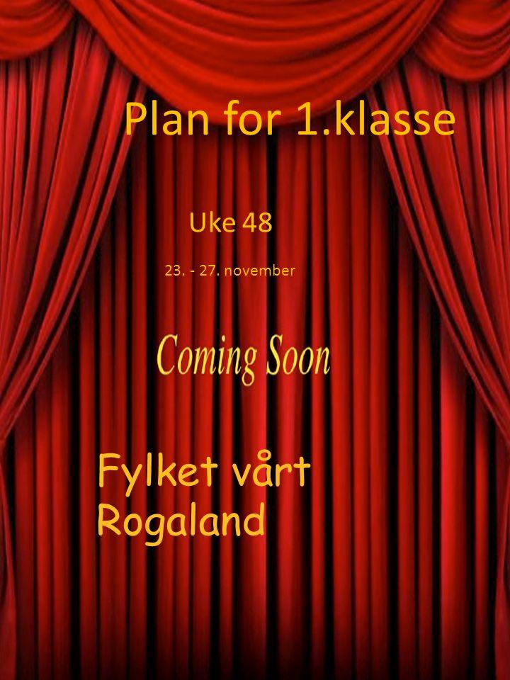 Plan for 1.klasse Uke 48 23. - 27. november Fylket vårt Rogaland