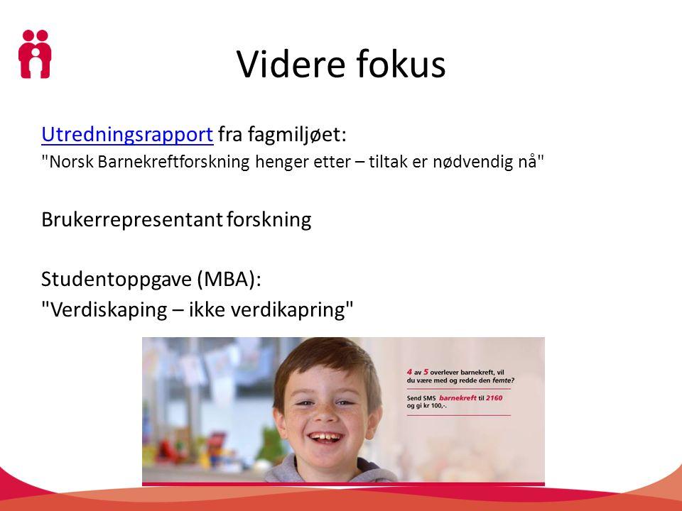 Videre fokus UtredningsrapportUtredningsrapport fra fagmiljøet: Norsk Barnekreftforskning henger etter – tiltak er nødvendig nå Brukerrepresentant forskning Studentoppgave (MBA): Verdiskaping – ikke verdikapring