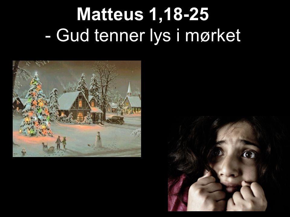 Matteus 1,18-25 Matteus 1,18-25 - Gud tenner lys i mørket