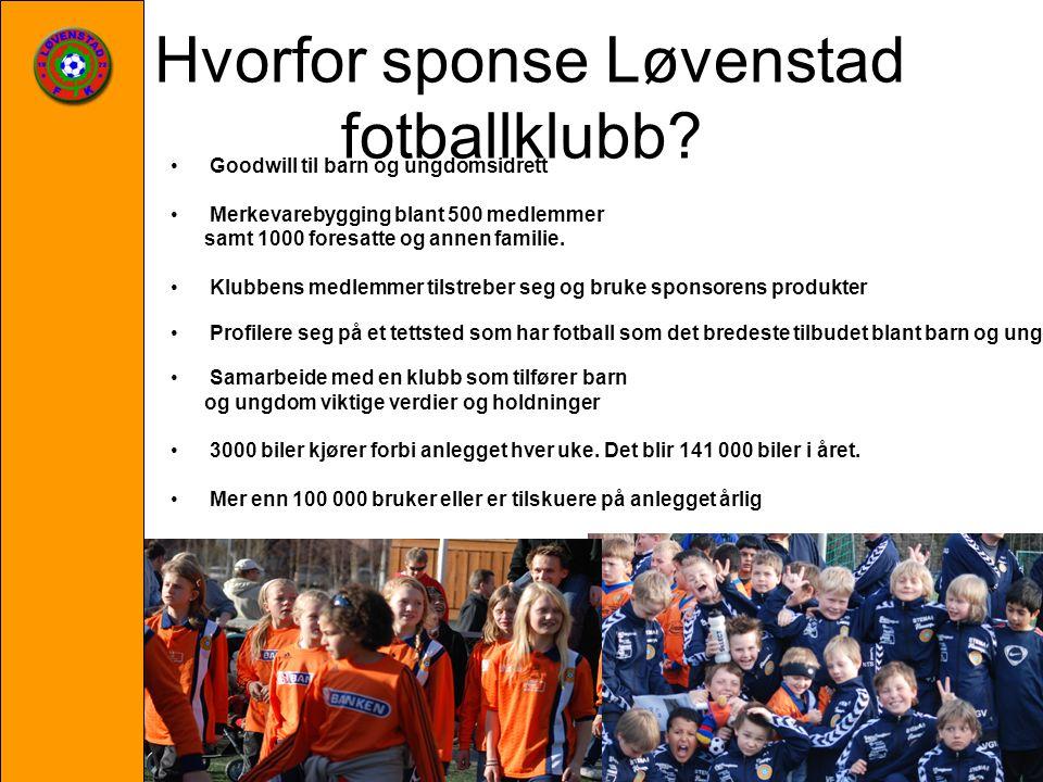 Hvorfor sponse Løvenstad fotballklubb? Goodwill til barn og ungdomsidrett Merkevarebygging blant 500 medlemmer samt 1000 foresatte og annen familie. K