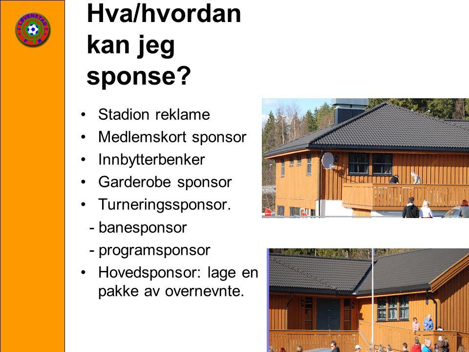 Hva/hvordan kan jeg sponse? Stadion reklame Medlemskort sponsor Innbytterbenker Garderobe sponsor Turneringssponsor. - banesponsor - programsponsor Ho
