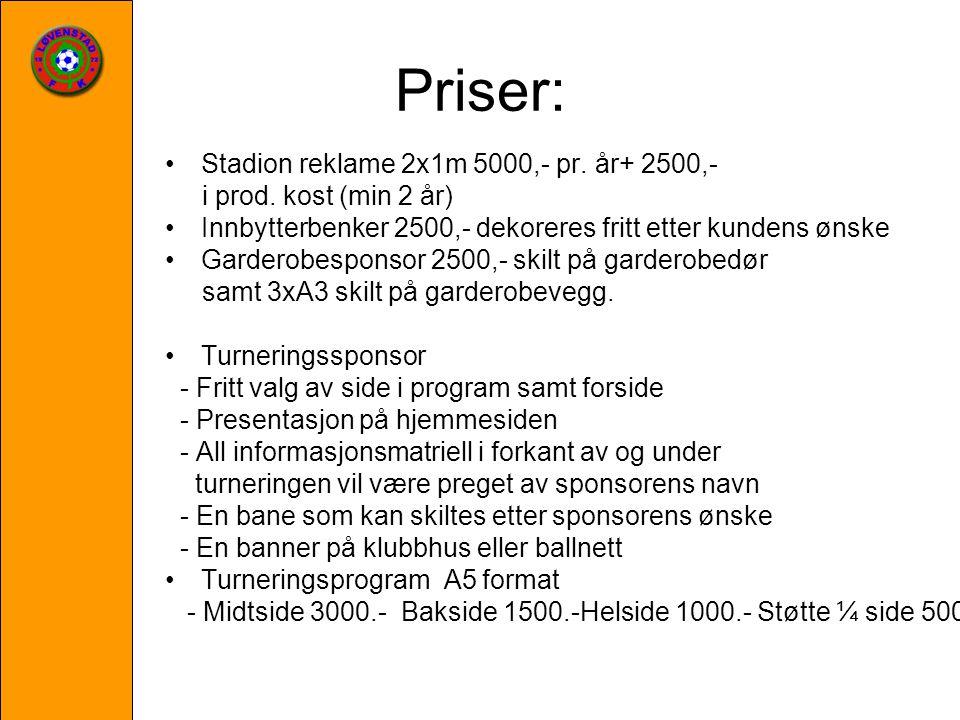 Priser: Stadion reklame 2x1m 5000,- pr. år+ 2500,- i prod. kost (min 2 år) Innbytterbenker 2500,- dekoreres fritt etter kundens ønske Garderobesponsor