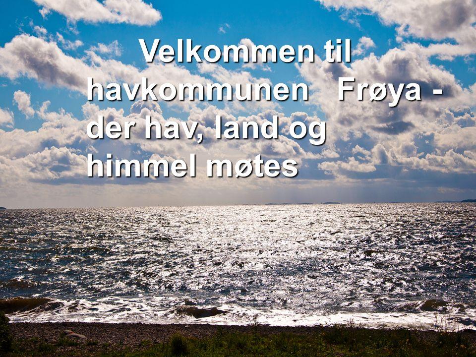 Velkommen til havkommunen Frøya - der hav, land og himmel møtes Velkommen til havkommunen Frøya - der hav, land og himmel møtes