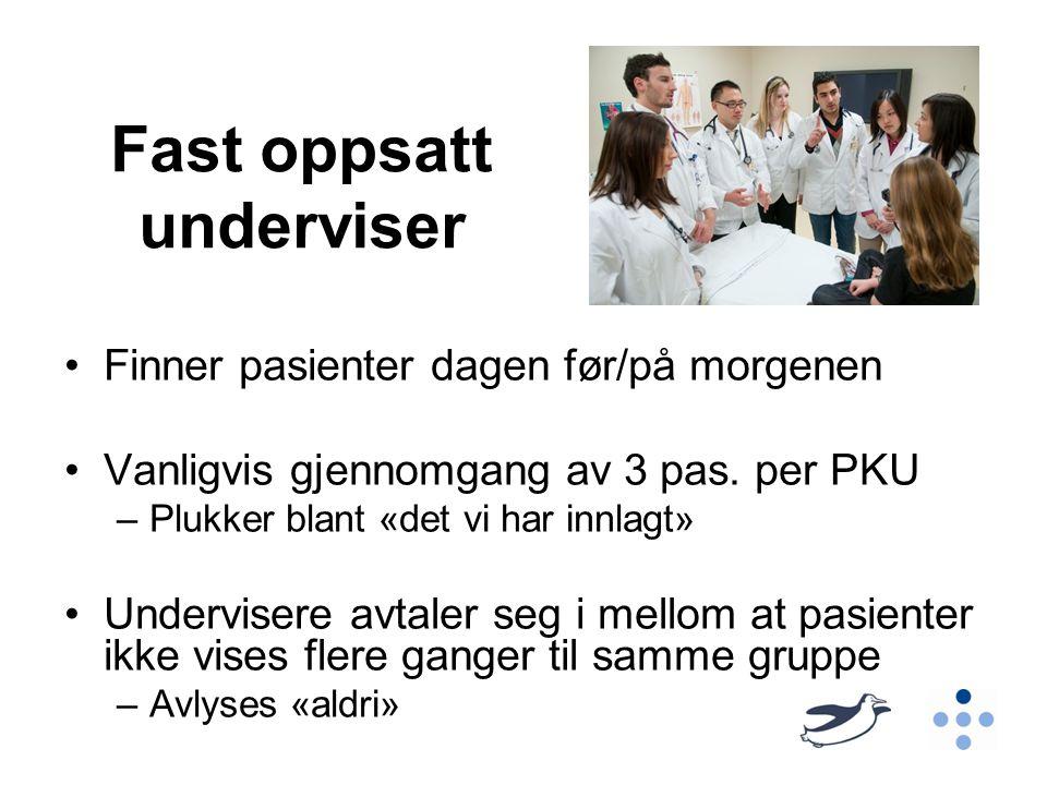 Fast oppsatt underviser Finner pasienter dagen før/på morgenen Vanligvis gjennomgang av 3 pas.