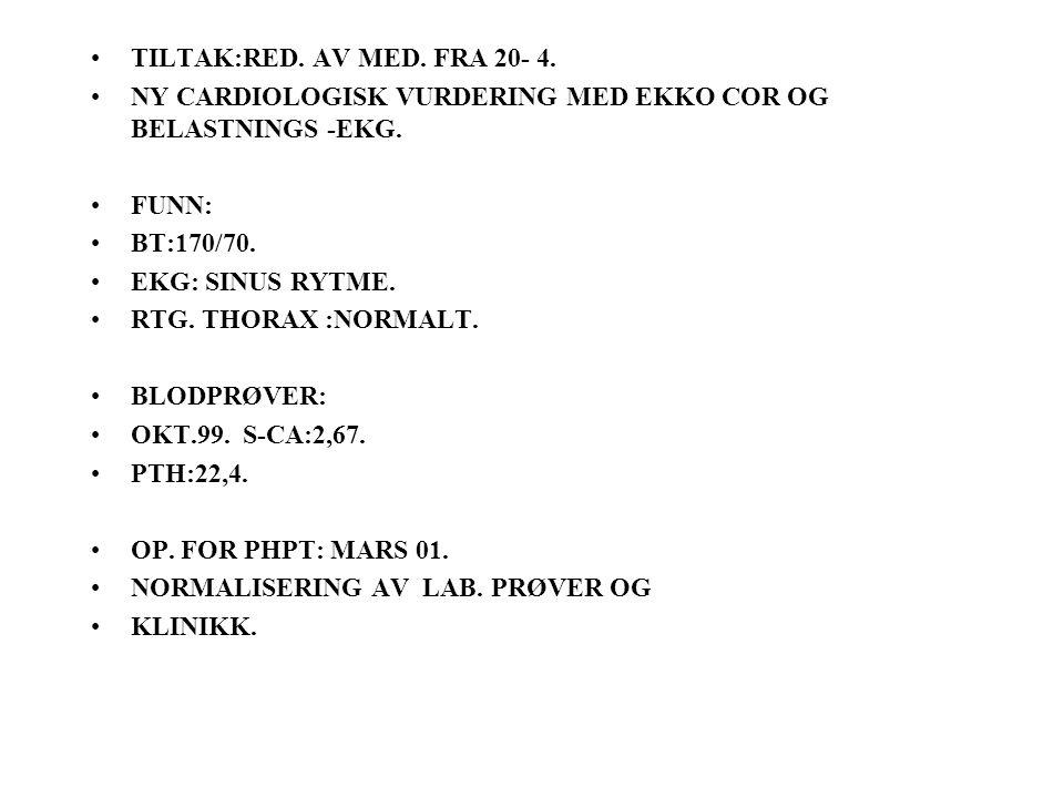 TILTAK:RED.AV MED. FRA 20- 4. NY CARDIOLOGISK VURDERING MED EKKO COR OG BELASTNINGS -EKG.