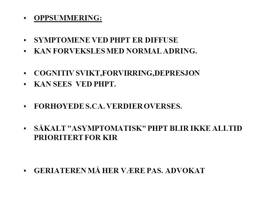 OPPSUMMERING: SYMPTOMENE VED PHPT ER DIFFUSE KAN FORVEKSLES MED NORMAL ADRING.