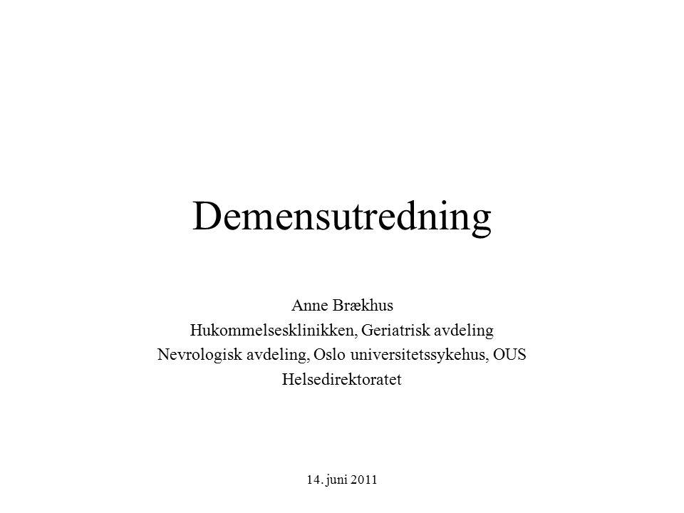 14. juni 2011 Demensutredning Anne Brækhus Hukommelsesklinikken, Geriatrisk avdeling Nevrologisk avdeling, Oslo universitetssykehus, OUS Helsedirektor