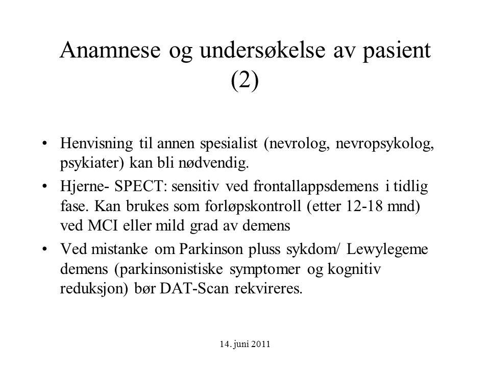 14. juni 2011 Anamnese og undersøkelse av pasient (2) Henvisning til annen spesialist (nevrolog, nevropsykolog, psykiater) kan bli nødvendig. Hjerne-