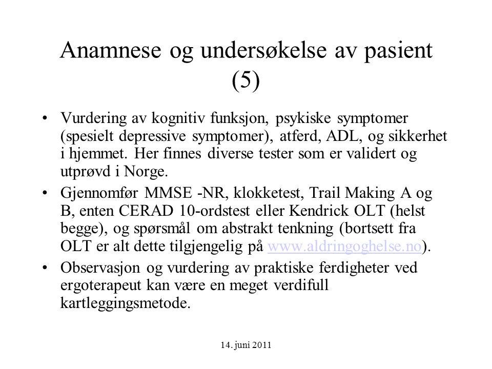 14. juni 2011 Anamnese og undersøkelse av pasient (5) Vurdering av kognitiv funksjon, psykiske symptomer (spesielt depressive symptomer), atferd, ADL,
