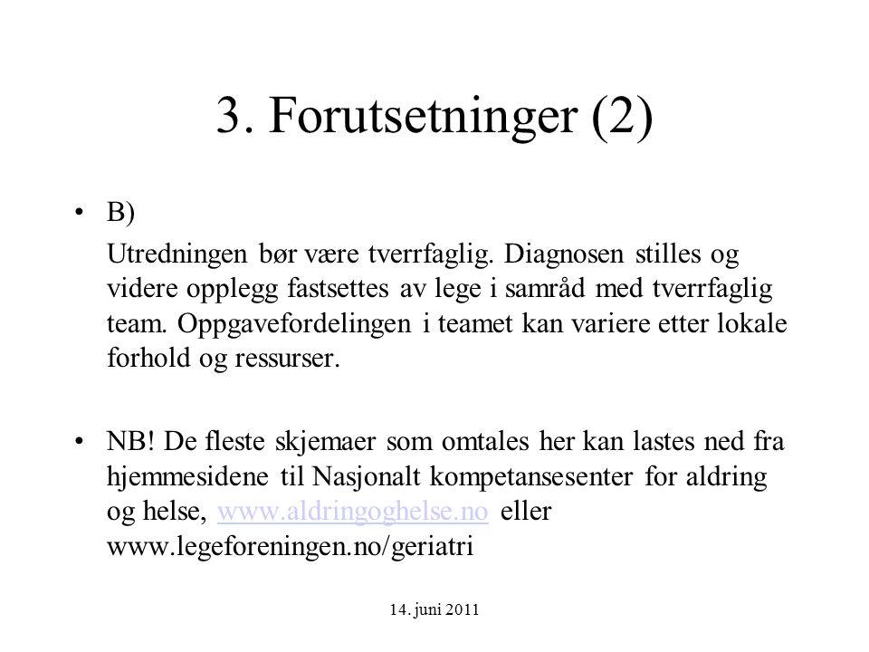 14. juni 2011 3. Forutsetninger (2) B) Utredningen bør være tverrfaglig.