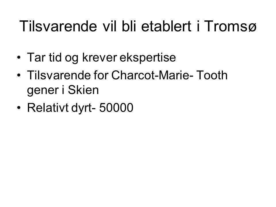 Tilsvarende vil bli etablert i Tromsø Tar tid og krever ekspertise Tilsvarende for Charcot-Marie- Tooth gener i Skien Relativt dyrt- 50000