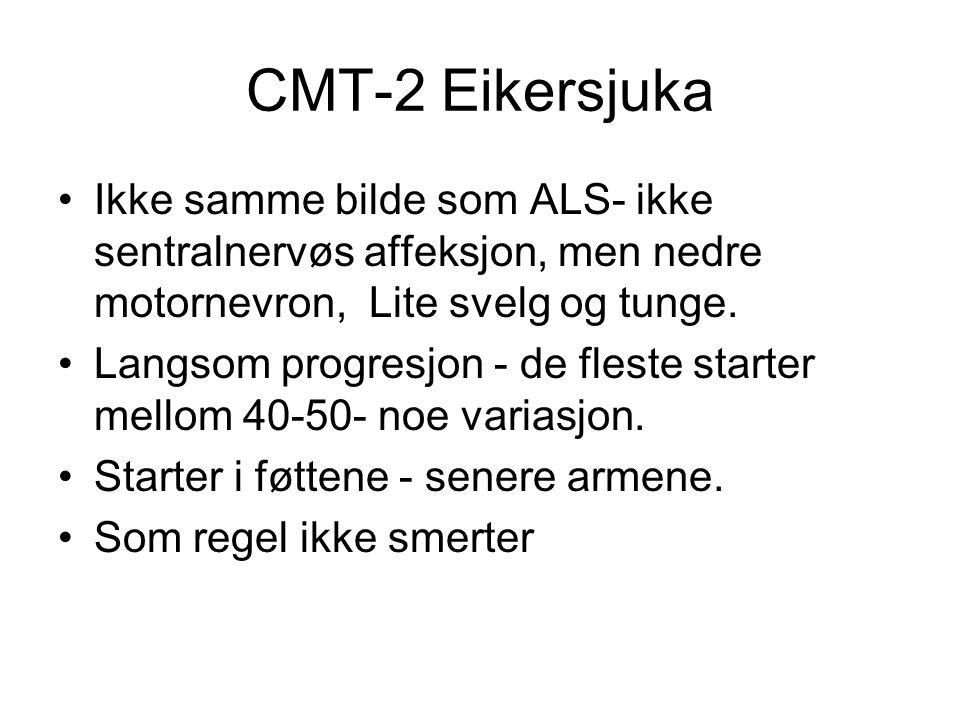 CMT-2 Eikersjuka Ikke samme bilde som ALS- ikke sentralnervøs affeksjon, men nedre motornevron, Lite svelg og tunge.