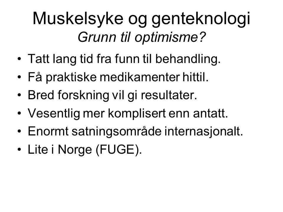 Muskelsyke og genteknologi Grunn til optimisme. Tatt lang tid fra funn til behandling.