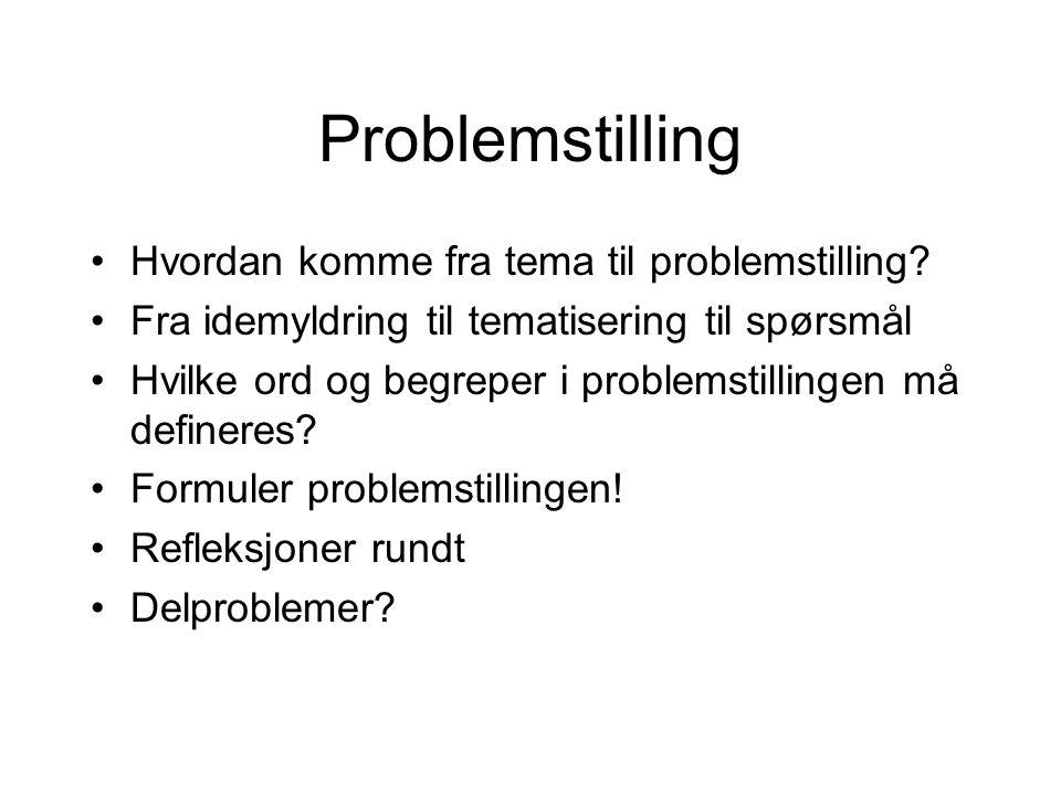 Problemstilling Hvordan komme fra tema til problemstilling.