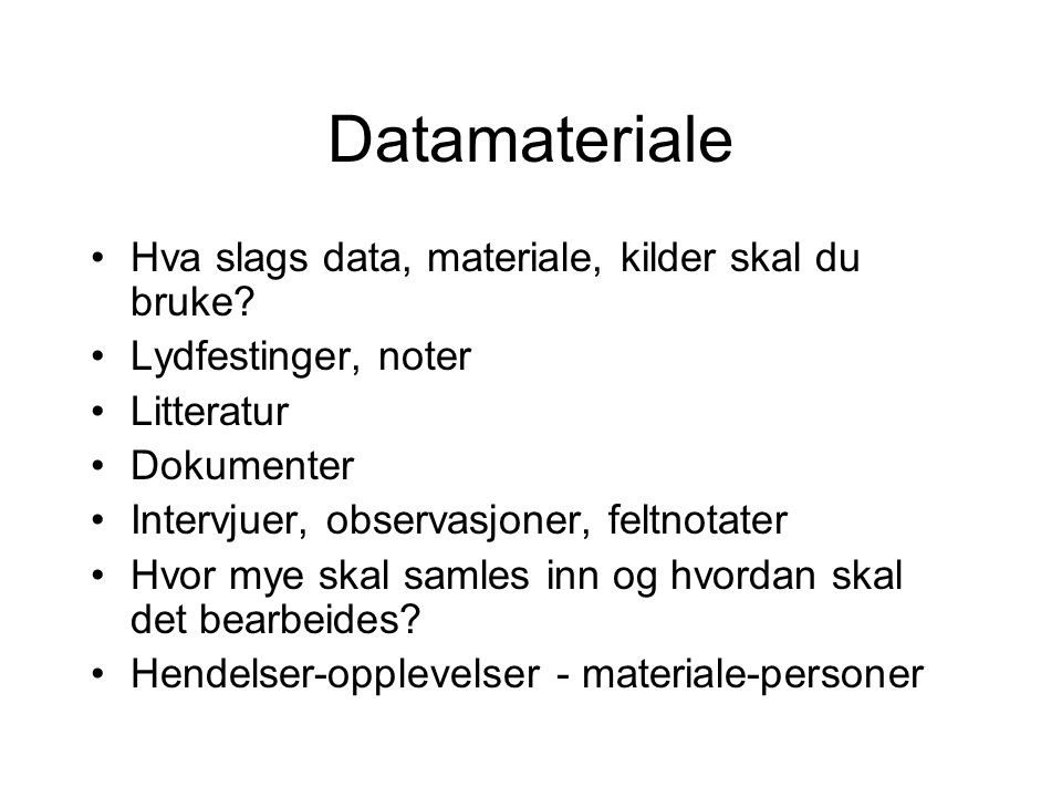Datamateriale Hva slags data, materiale, kilder skal du bruke.