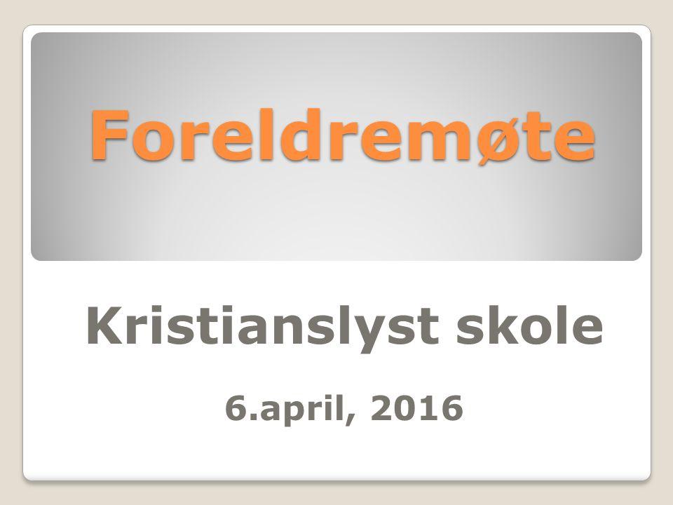 Foreldremøte Foreldremøte Kristianslyst skole 6.april, 2016