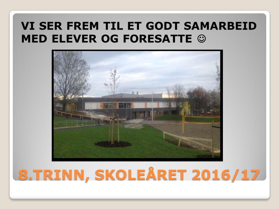 8.TRINN, SKOLEÅRET 2016/17 VI SER FREM TIL ET GODT SAMARBEID MED ELEVER OG FORESATTE