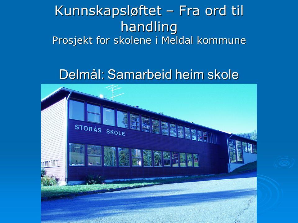 Kunnskapsløftet – Fra ord til handling Prosjekt for skolene i Meldal kommune Delmål: Samarbeid heim skole