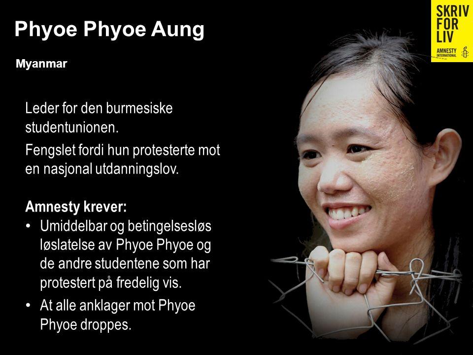 Phyoe Phyoe Aung Myanmar Leder for den burmesiske studentunionen. Fengslet fordi hun protesterte mot en nasjonal utdanningslov. Amnesty krever: Umidde
