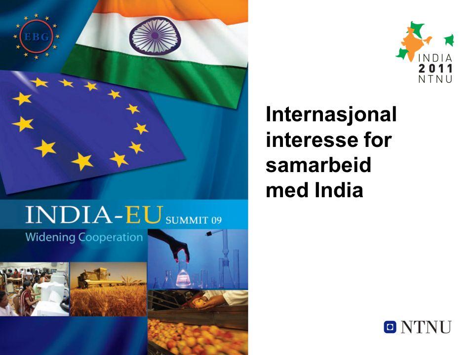 -25 universiteter og forskningsinstitusjoner -6 avtaler om utdannings- og forskningssamarbeid -Erasmus Mundus External Window Cooperation -100 indiske forskere og studenter v/NTNU NTNU og India