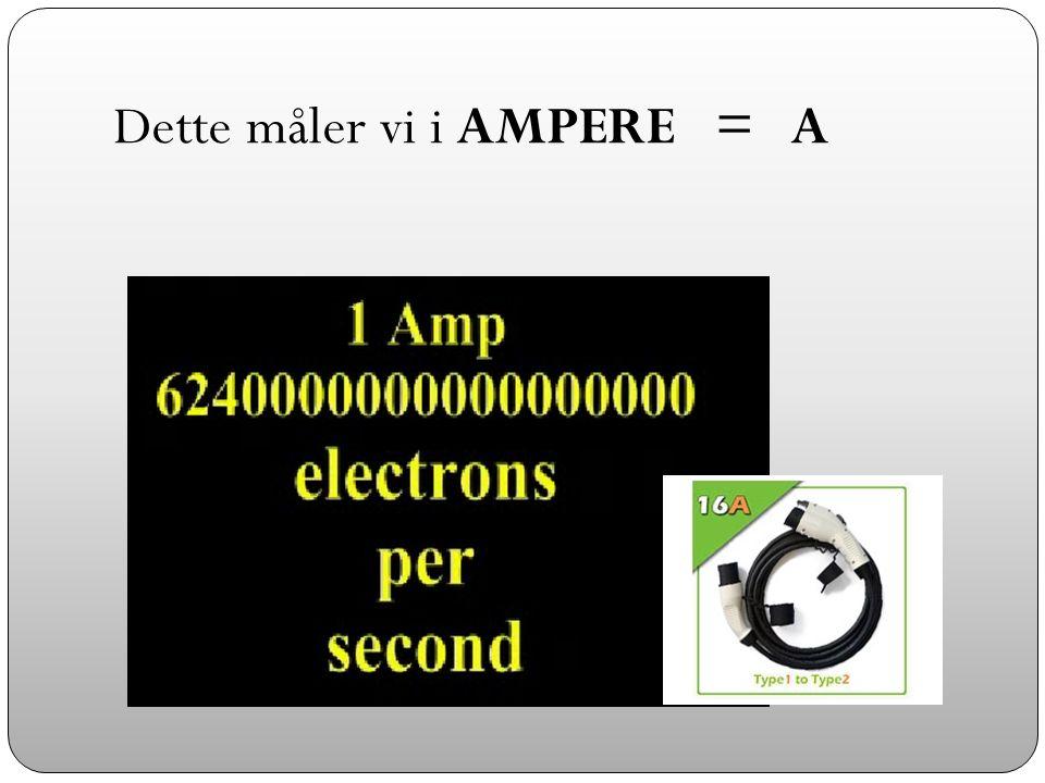 Dette måler vi i AMPERE = A
