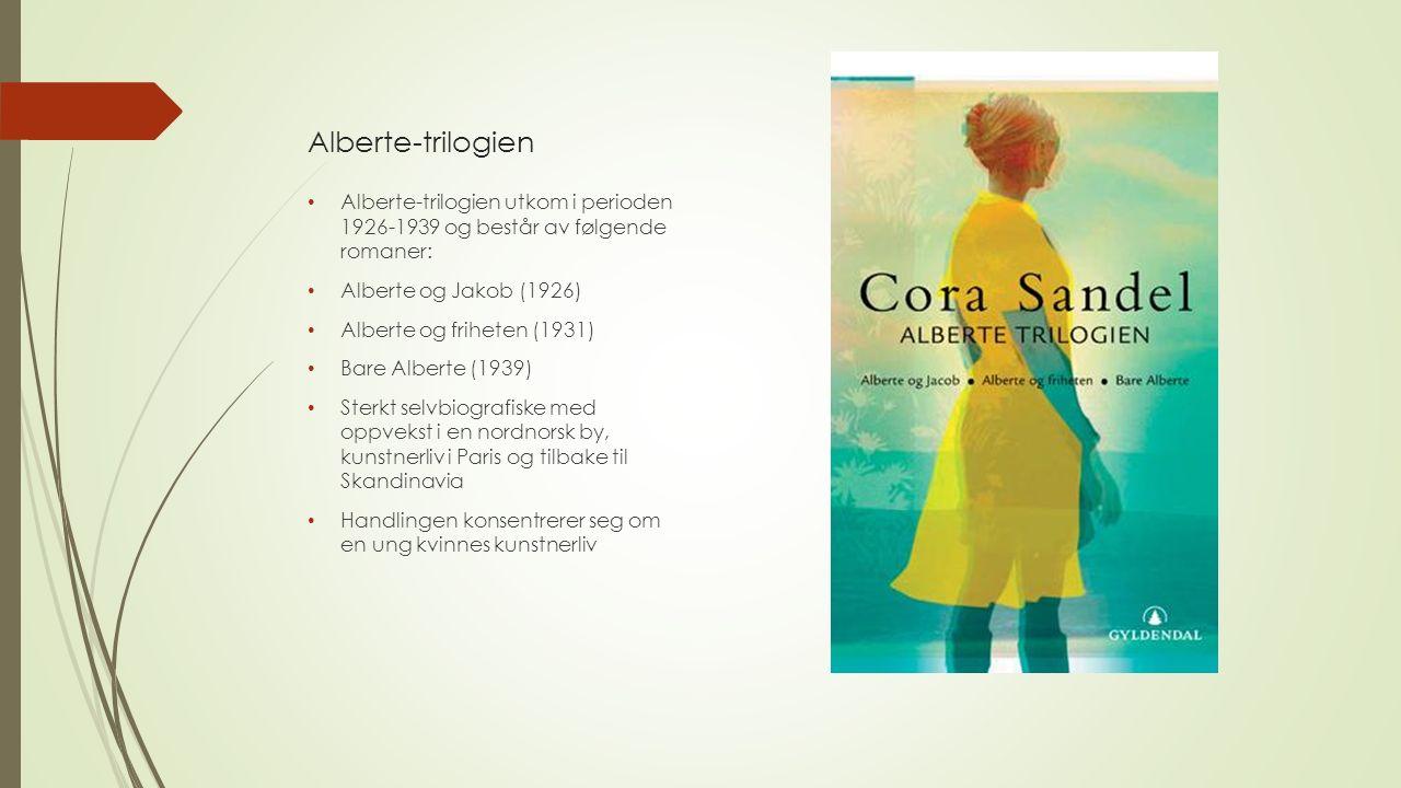 Alberte-trilogien Alberte-trilogien utkom i perioden 1926-1939 og består av følgende romaner: Alberte og Jakob (1926) Alberte og friheten (1931) Bare Alberte (1939) Sterkt selvbiografiske med oppvekst i en nordnorsk by, kunstnerliv i Paris og tilbake til Skandinavia Handlingen konsentrerer seg om en ung kvinnes kunstnerliv