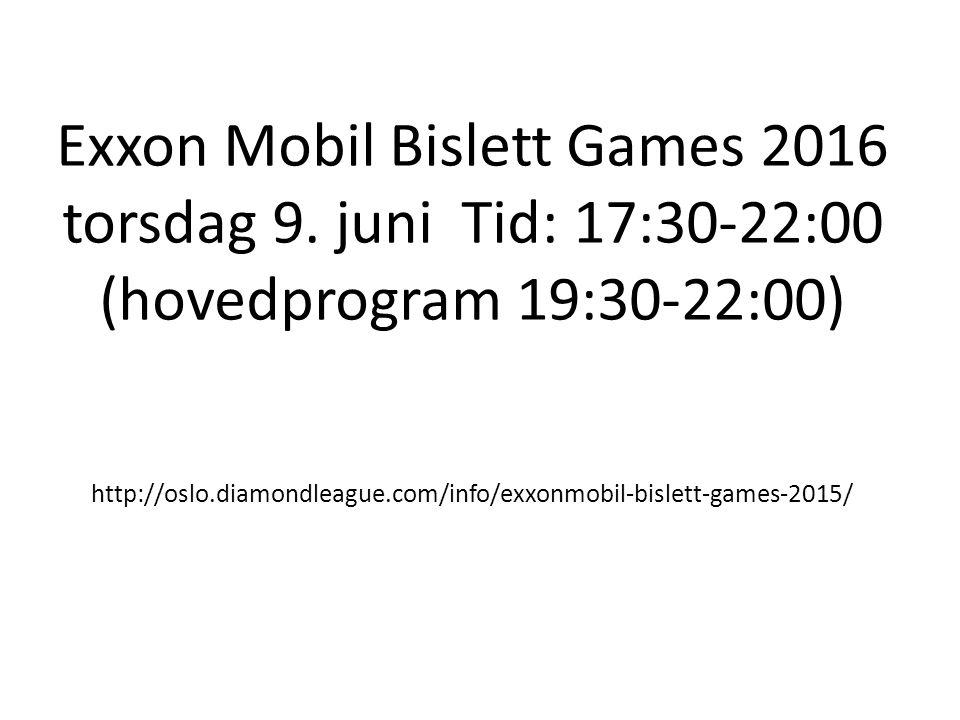 Exxon Mobil Bislett Games 2016 torsdag 9. juni Tid: 17:30-22:00 (hovedprogram 19:30-22:00) http://oslo.diamondleague.com/info/exxonmobil-bislett-games