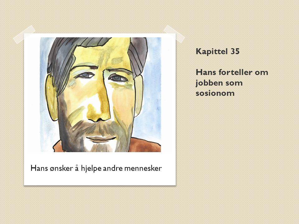 Kapittel 35 Hans forteller om jobben som sosionom Hans ønsker å hjelpe andre mennesker