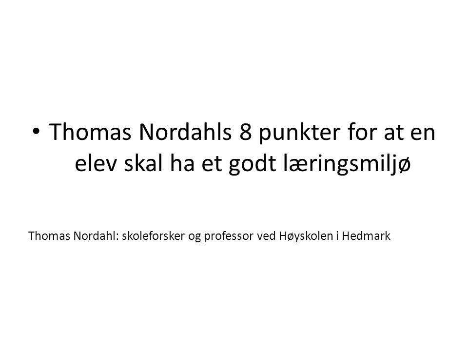 Thomas Nordahls 8 punkter for at en elev skal ha et godt læringsmiljø Thomas Nordahl: skoleforsker og professor ved Høyskolen i Hedmark