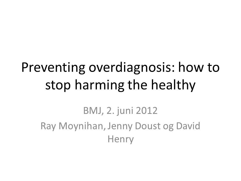Artikkelens innhold -Problematiserer økende overdiagnostisering -Peker på årsaker til overdiagnostisering -Gir eksempler på sykdommer som typisk er overdiagnostiserte -Kommer med forslag til tiltak for å minske overdiagnostisering