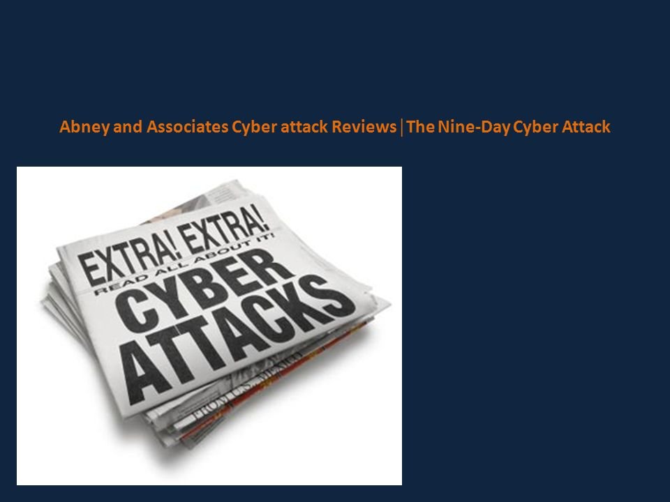 Abney and Associates Cyber attack Reviews│The Nine-Day Cyber Attack