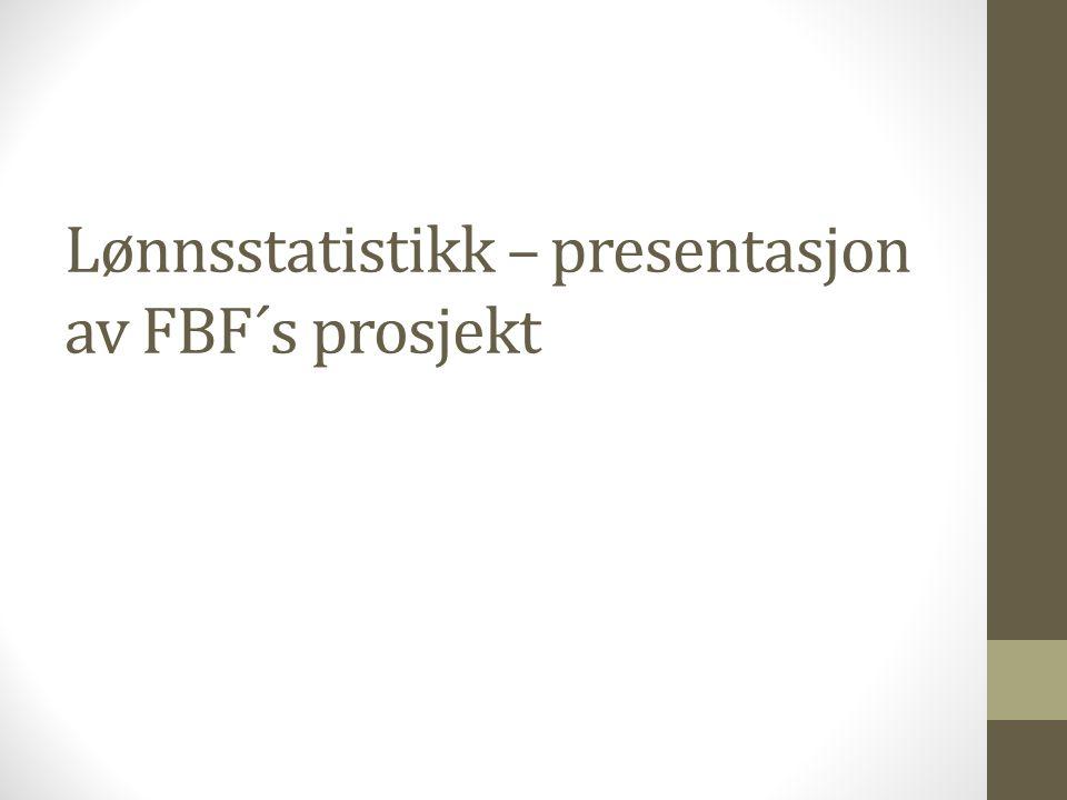 Lønnsstatistikk – presentasjon av FBF´s prosjekt