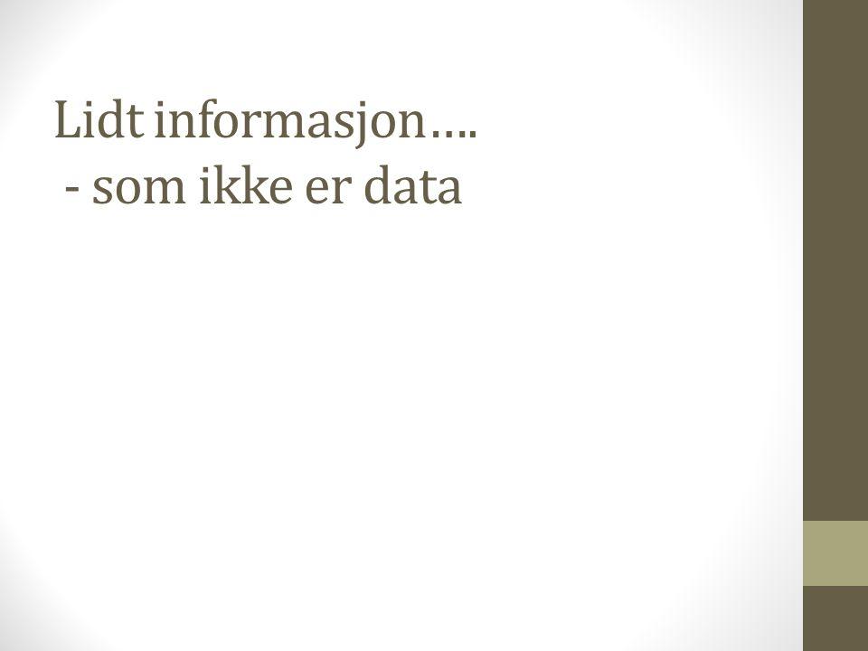 Lidt informasjon…. - som ikke er data