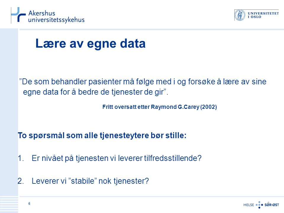 6 6 Lære av egne data De som behandler pasienter må følge med i og forsøke å lære av sine egne data for å bedre de tjenester de gir .