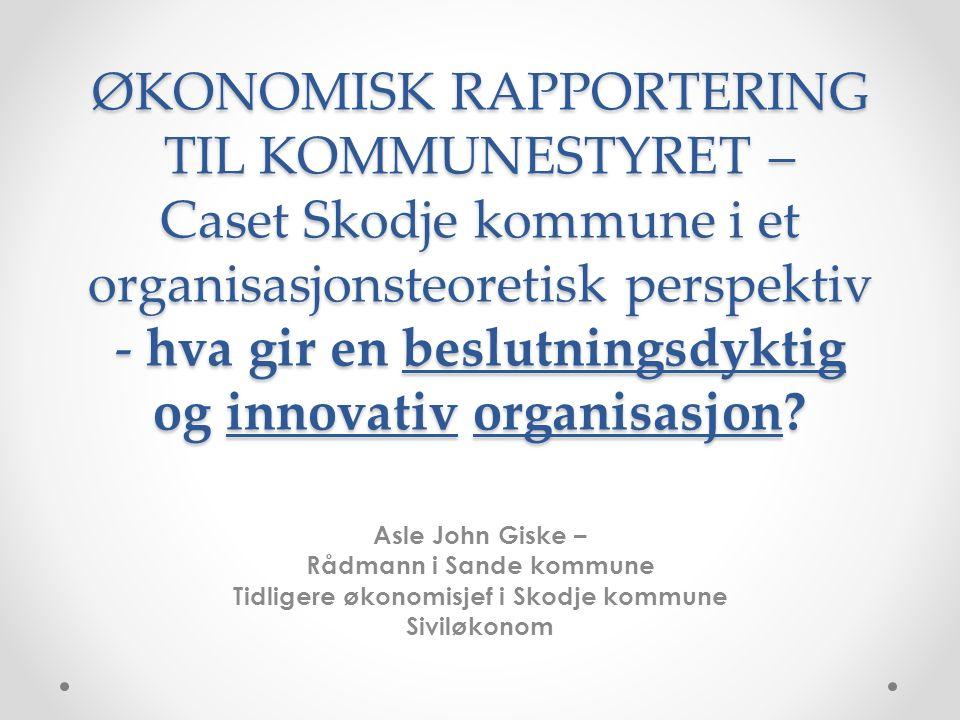 ØKONOMISK RAPPORTERING TIL KOMMUNESTYRET – Caset Skodje kommune i et organisasjonsteoretisk perspektiv - hva gir en beslutningsdyktig og innovativ organisasjon.