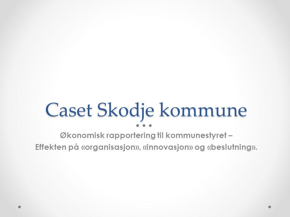 Caset Skodje kommune Økonomisk rapportering til kommunestyret – Effekten på «organisasjon», «innovasjon» og «beslutning».