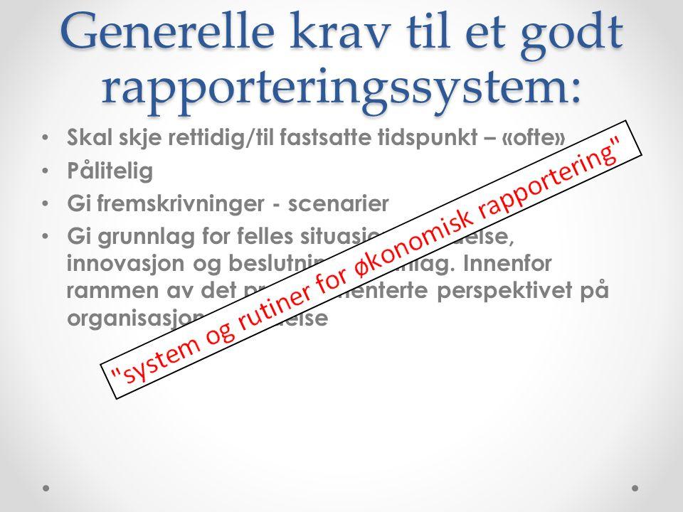 Generelle krav til et godt rapporteringssystem: Skal skje rettidig/til fastsatte tidspunkt – «ofte» Pålitelig Gi fremskrivninger - scenarier Gi grunnl