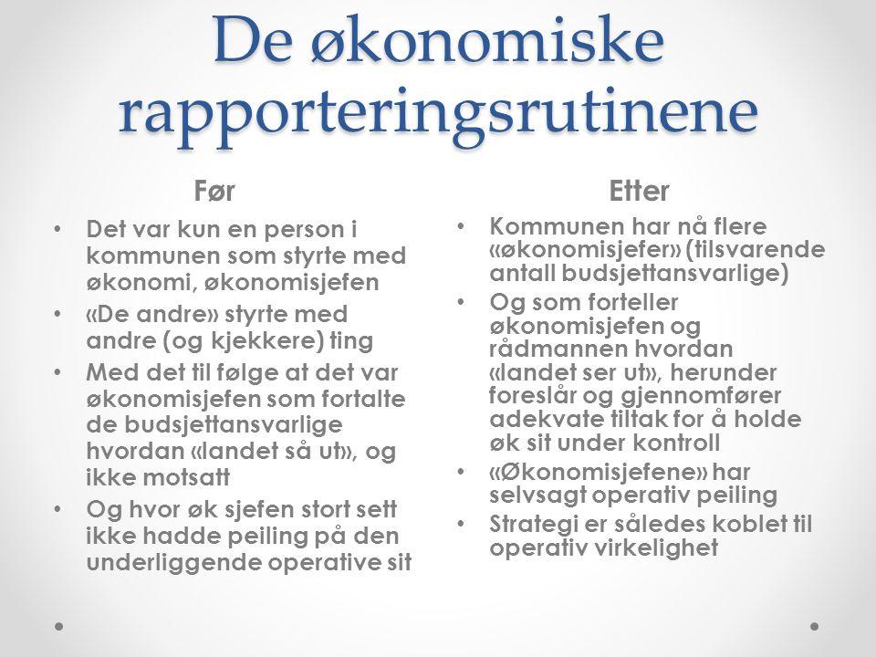 De økonomiske rapporteringsrutinene FørEtter Det var kun en person i kommunen som styrte med økonomi, økonomisjefen «De andre» styrte med andre (og kj