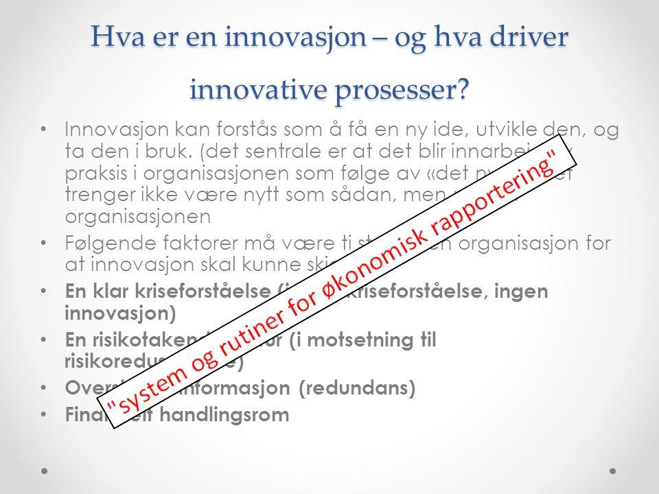 Hva er en innovasjon – og hva driver innovative prosesser? Innovasjon kan forstås som å få en ny ide, utvikle den, og ta den i bruk. (det sentrale er