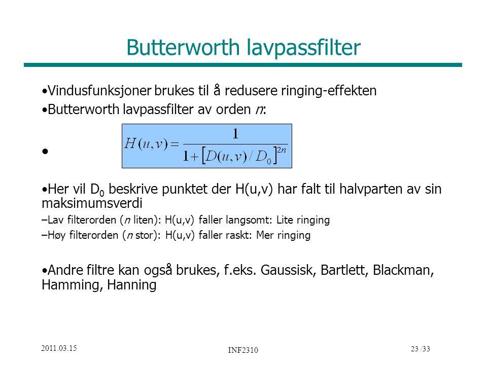 23 /33 2011.03.15 INF2310 Butterworth lavpassfilter Vindusfunksjoner brukes til å redusere ringing-effekten Butterworth lavpassfilter av orden n: Her