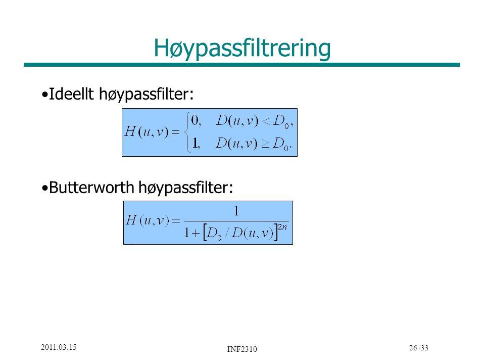 26 /33 2011.03.15 INF2310 Høypassfiltrering Ideellt høypassfilter: Butterworth høypassfilter: