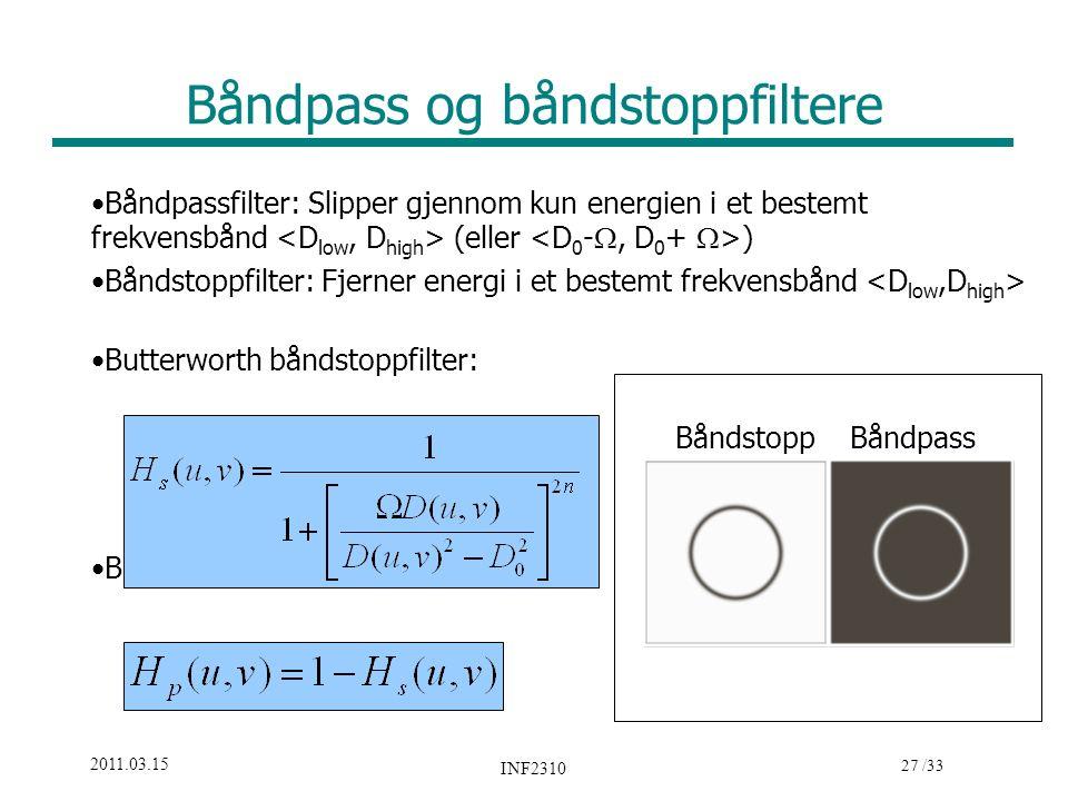 27 /33 2011.03.15 INF2310 Båndpass og båndstoppfiltere Båndpassfilter: Slipper gjennom kun energien i et bestemt frekvensbånd (eller ) Båndstoppfilter
