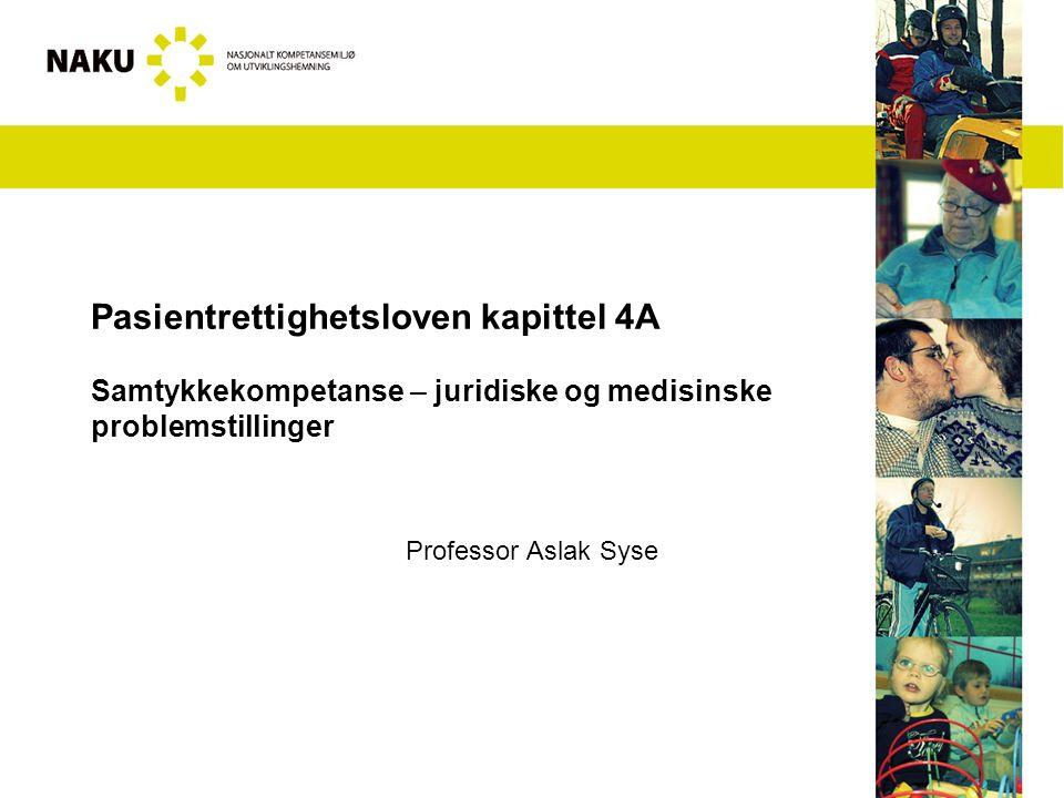 Pasientrettighetsloven kapittel 4A Samtykkekompetanse – juridiske og medisinske problemstillinger Professor Aslak Syse