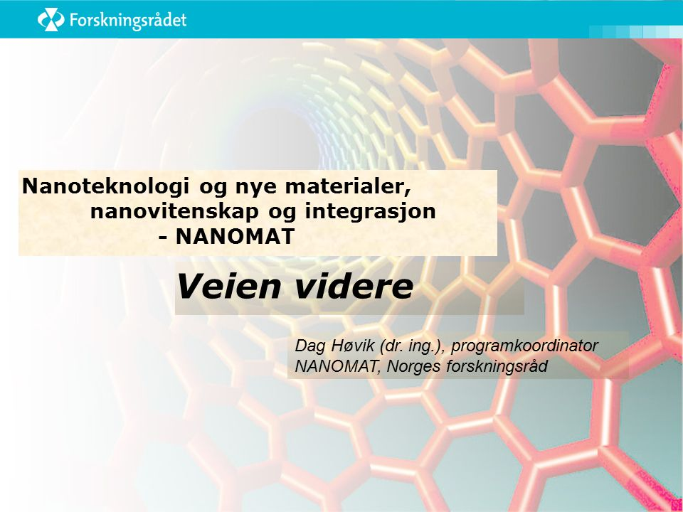 Veien videre Nanoteknologi og nye materialer, nanovitenskap og integrasjon - NANOMAT Dag Høvik (dr.