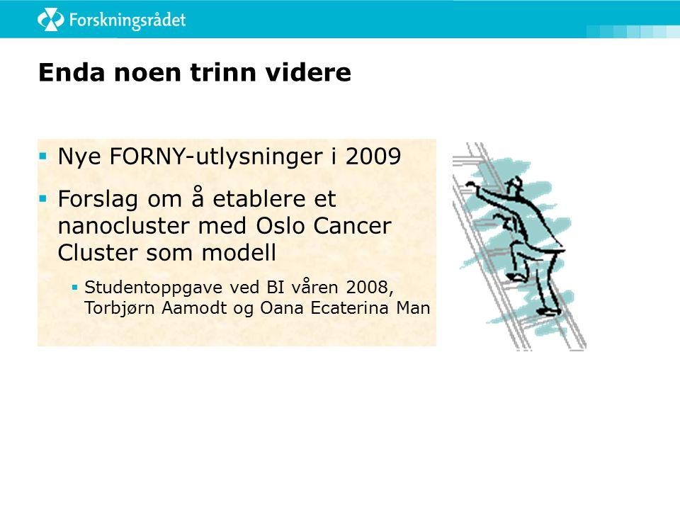 Enda noen trinn videre  Nye FORNY-utlysninger i 2009  Forslag om å etablere et nanocluster med Oslo Cancer Cluster som modell  Studentoppgave ved BI våren 2008, Torbjørn Aamodt og Oana Ecaterina Man