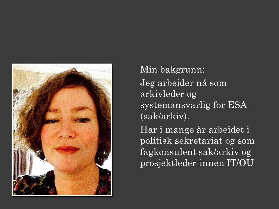 Min bakgrunn: Jeg arbeider nå som arkivleder og systemansvarlig for ESA (sak/arkiv).