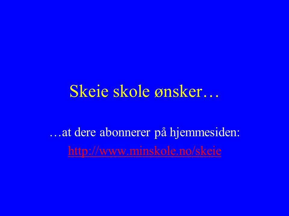 Skeie skole ønsker… …at dere abonnerer på hjemmesiden: http://www.minskole.no/skeie