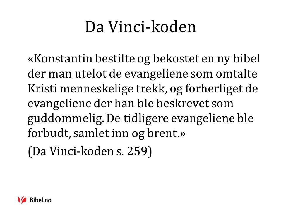 Da Vinci-koden «Konstantin bestilte og bekostet en ny bibel der man utelot de evangeliene som omtalte Kristi menneskelige trekk, og forherliget de evangeliene der han ble beskrevet som guddommelig.