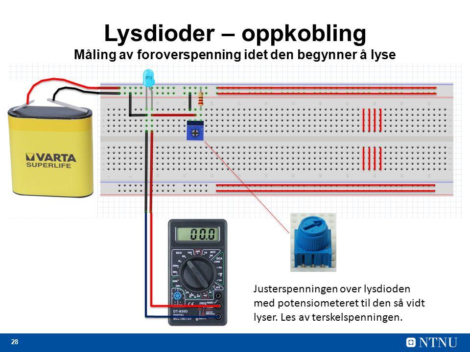 28 Lysdioder – oppkobling Måling av foroverspenning idet den begynner å lyse Justerspenningen over lysdioden med potensiometeret til den så vidt lyser.