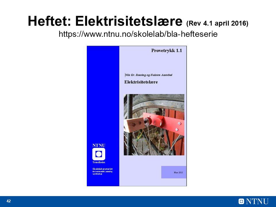 42 Heftet: Elektrisitetslære (Rev 4.1 april 2016) https://www.ntnu.no/skolelab/bla-hefteserie